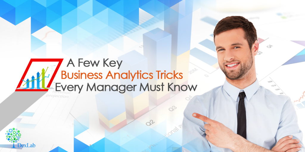 A few key business analytics tricks every manager must know