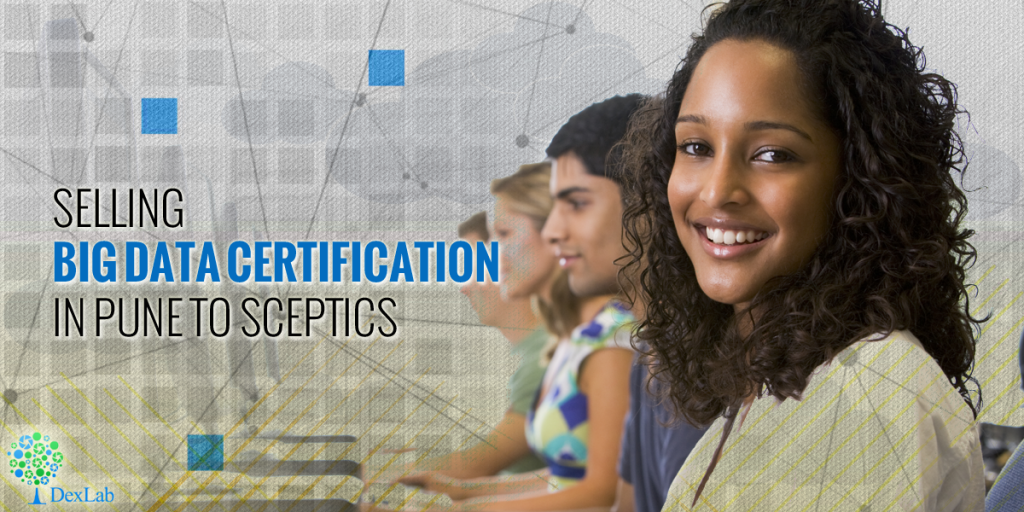 Selling Big Data Certification in Pune to Sceptics