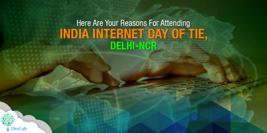 Here Are Your Reasons For Attending India Internet Day of Tie, Delhi-NCR