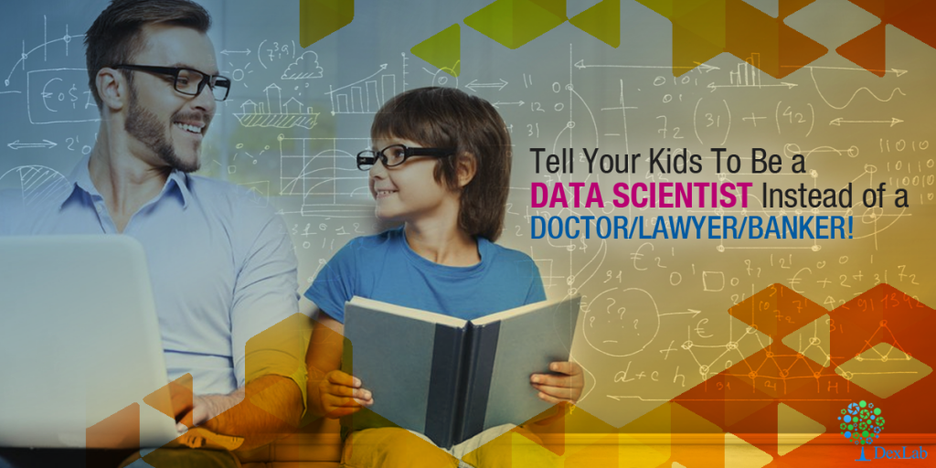 Tell Your Kids To Be a Data Scientist Instead of a Doctor/Lawyer/Banker!