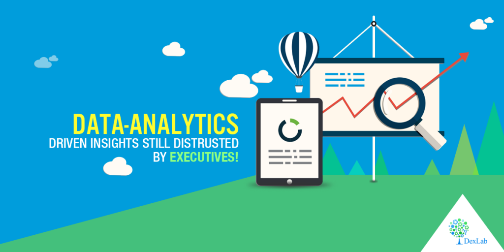 Data-Analytics Driven Insights Still Distrusted By Executives!
