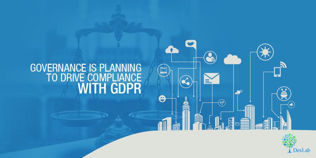 Governance is Planning To Drive Compliance With GDPR