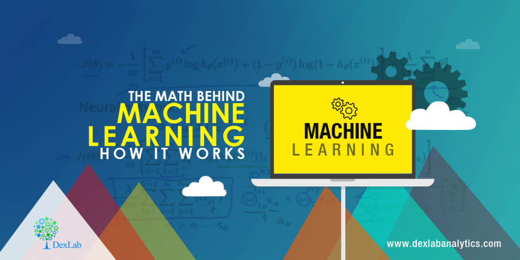 The Math Behind Machine Learning: How it Works
