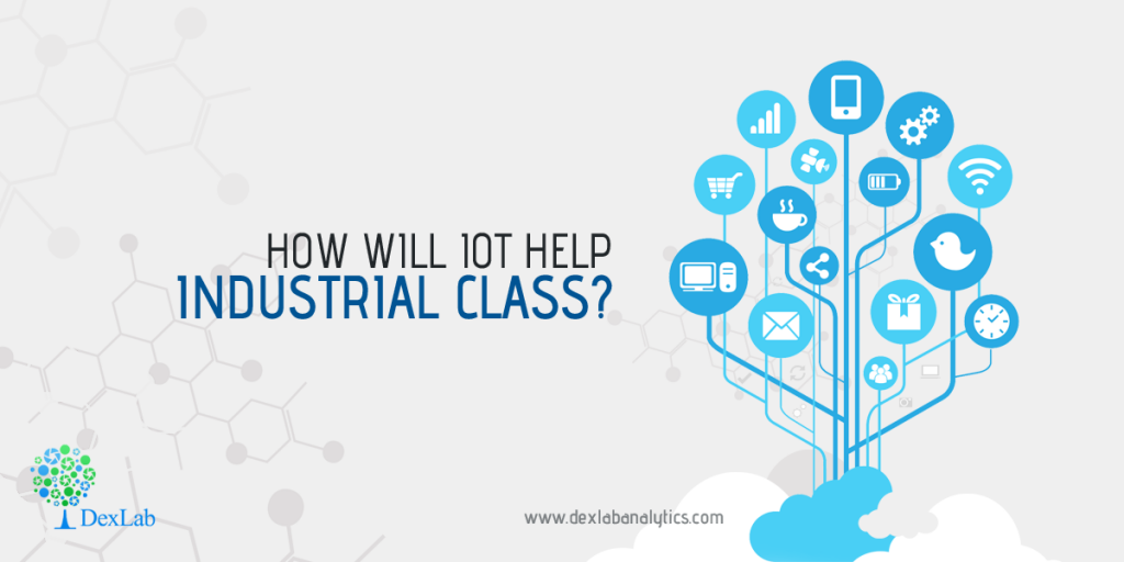 How will IoT help Industrial Class?