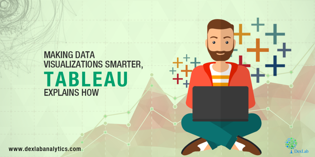 Making Data Visualizations Smarter, Tableau explains How