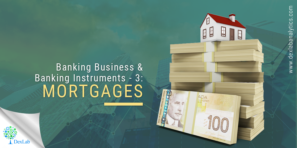 Banking Business and Banking Instruments-3: Mortgages