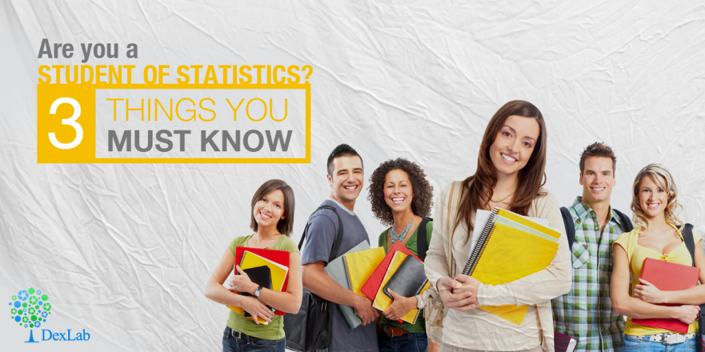 Are You a Student of Statistics? – You must know these 3 things