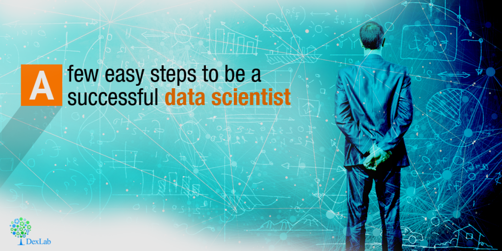 A few easy steps to be a SUCCESSFUL Data Scientist