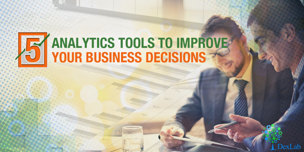 5 Analytics Tools To Improve Your Business Decisions