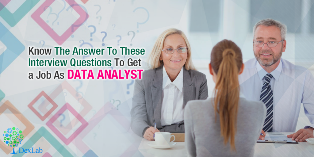Know The Answer To These Interview Questions To Get A Job As Data Analyst