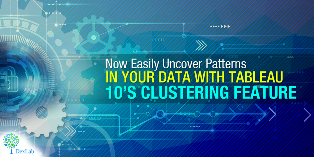 Now Easily Uncover Patterns in Your Data With Tableau 10's Clustering Feature