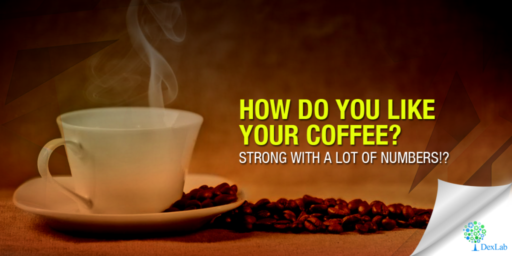 How do you Like your Coffee? Strong with a Lot of Numbers!?