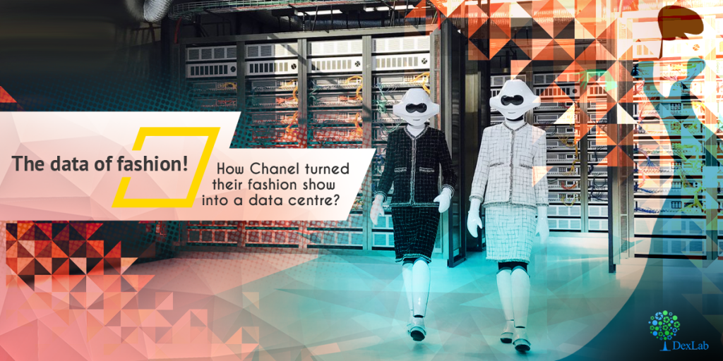 The Data of Fashion! How Chanel Turned Their Fashion Show Into a Data Centre?