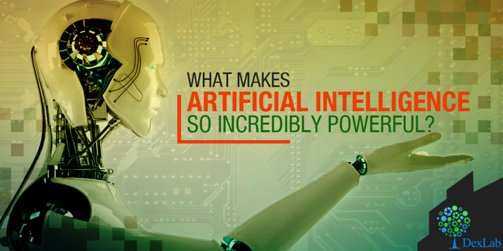 What Makes Artificial Intelligence So Incredibly Powerful?