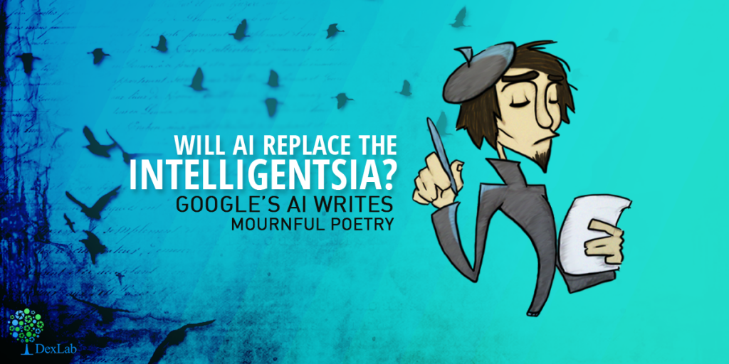 Will AI Replace The Intelligentsia?  Google's AI writes mournful poetry