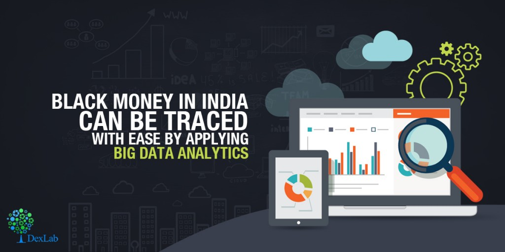 Black Money in India Can be Traced With Ease by Applying Big Data Analytics