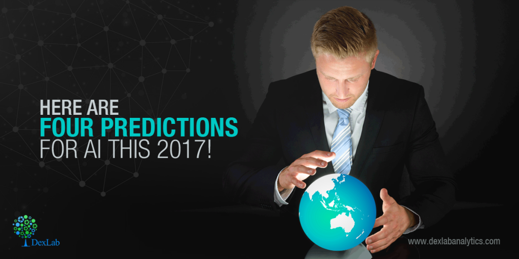 Here Are Four Predictions For AI This 2017!