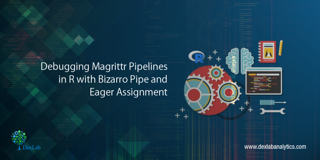 Debugging Magrittr Pipelines in R with Bizarro Pipe and Eager Assignment