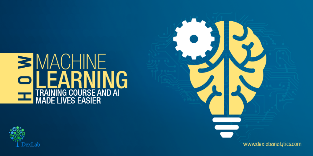 How Machine Learning Training Course and AI Made Lives Easier