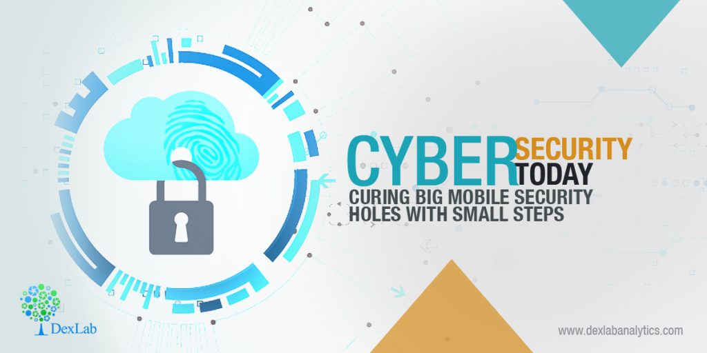 Cyber Security Today: Curing Big Mobile Security Holes with Small Steps