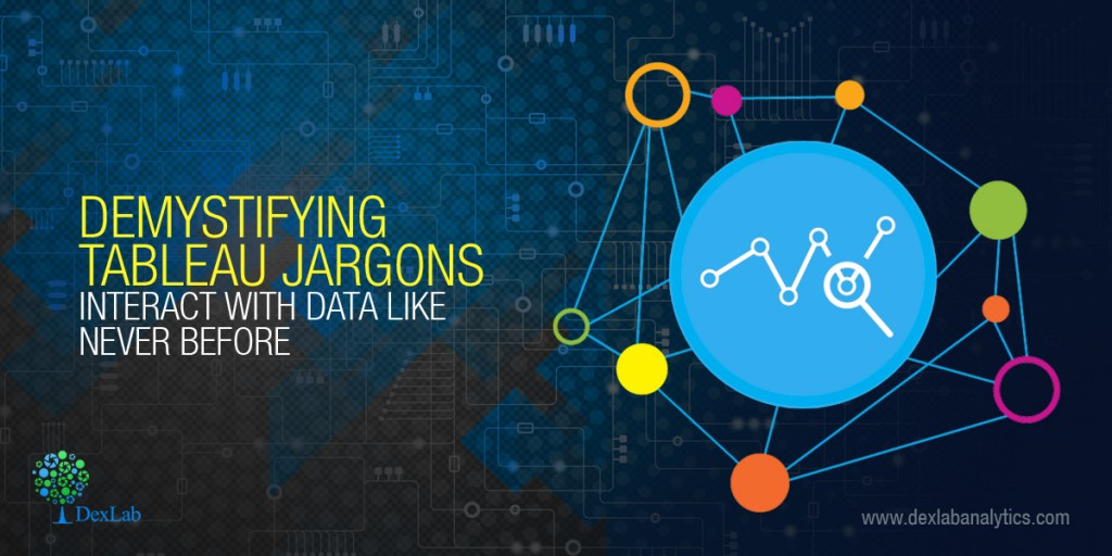 Demystifying Tableau Jargons: Interact With Data like Never Before