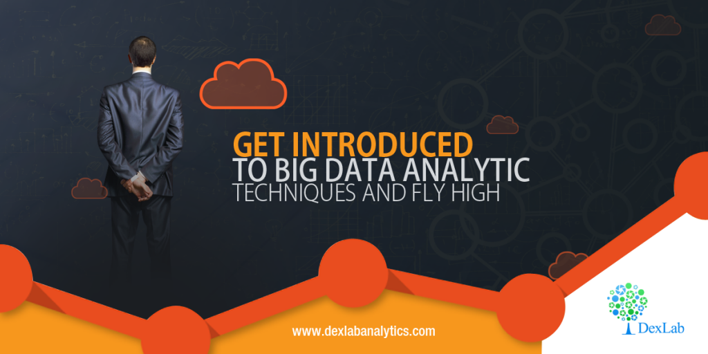 Get Introduced to Big Data Analytic Techniques and Fly High