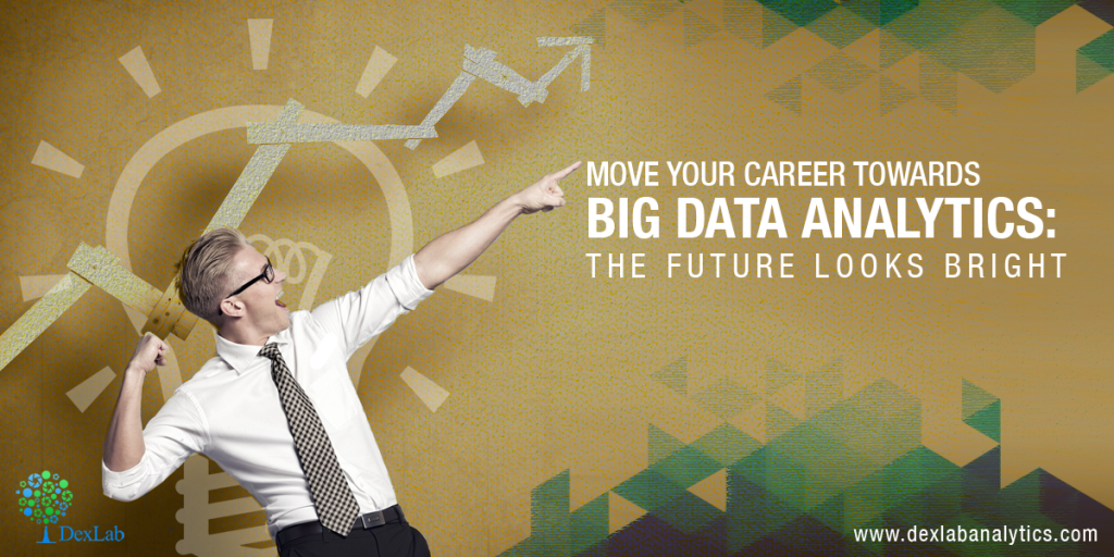 Move Your Career towards Big Data Analytics: The Future Looks Bright