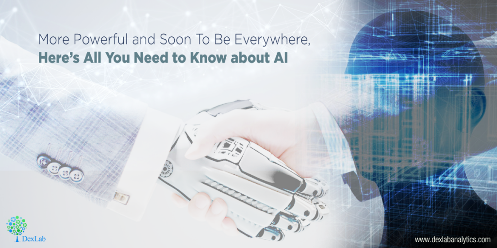 More Powerful and Soon To Be Everywhere, Here's All You Need to Know about AI