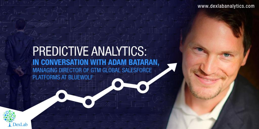 Predictive Analytics: In conversation with Adam Bataran, Managing Director of GTM Global Salesforce Platforms at Bluewolf