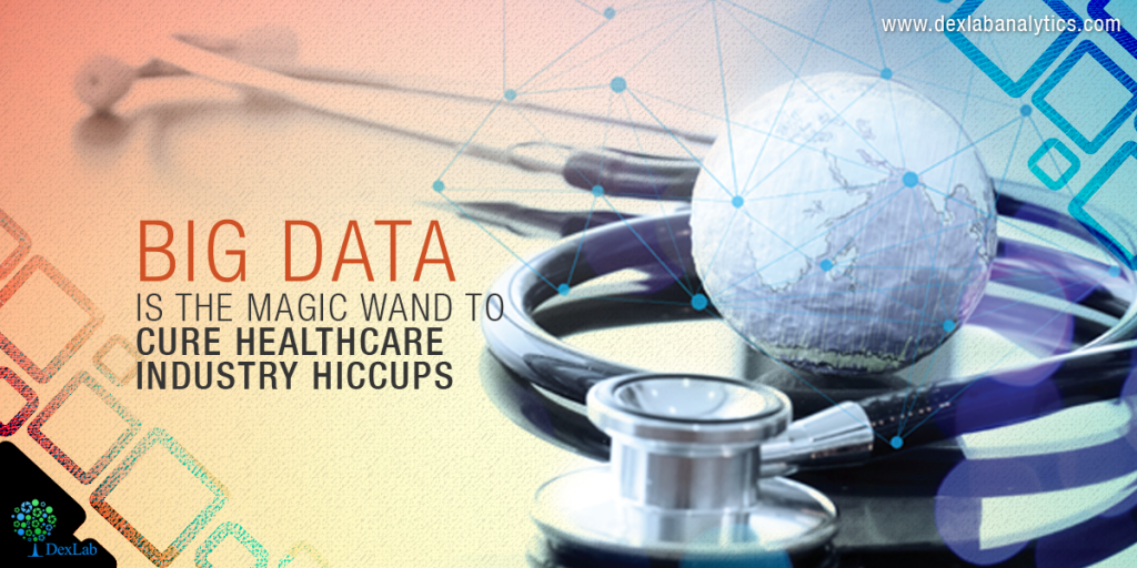 Big Data is the Magic Wand to Cure Healthcare Industry Hiccups