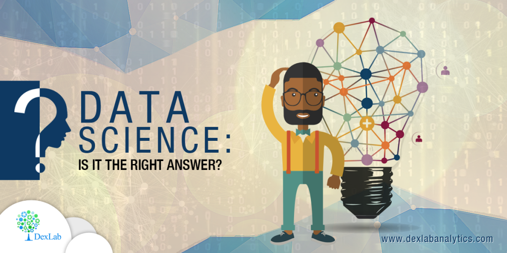 Data Science: Is It the Right Answer?
