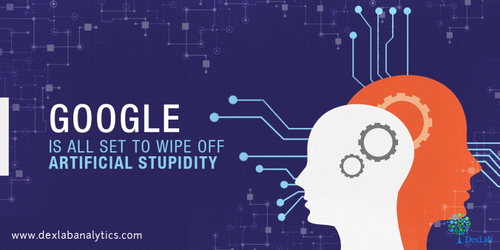 Google Is All Set to Wipe Off Artificial Stupidity