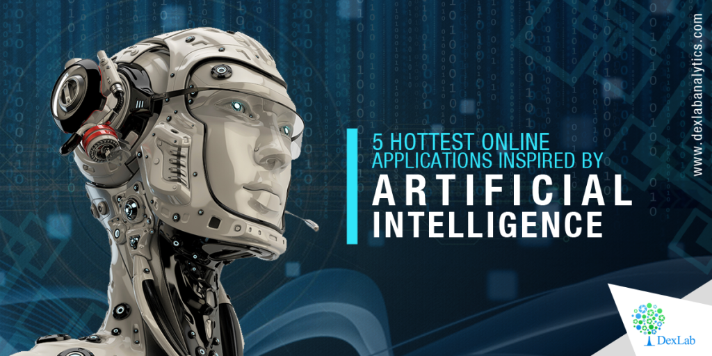 5 Hottest Online Applications Inspired by Artificial Intelligence