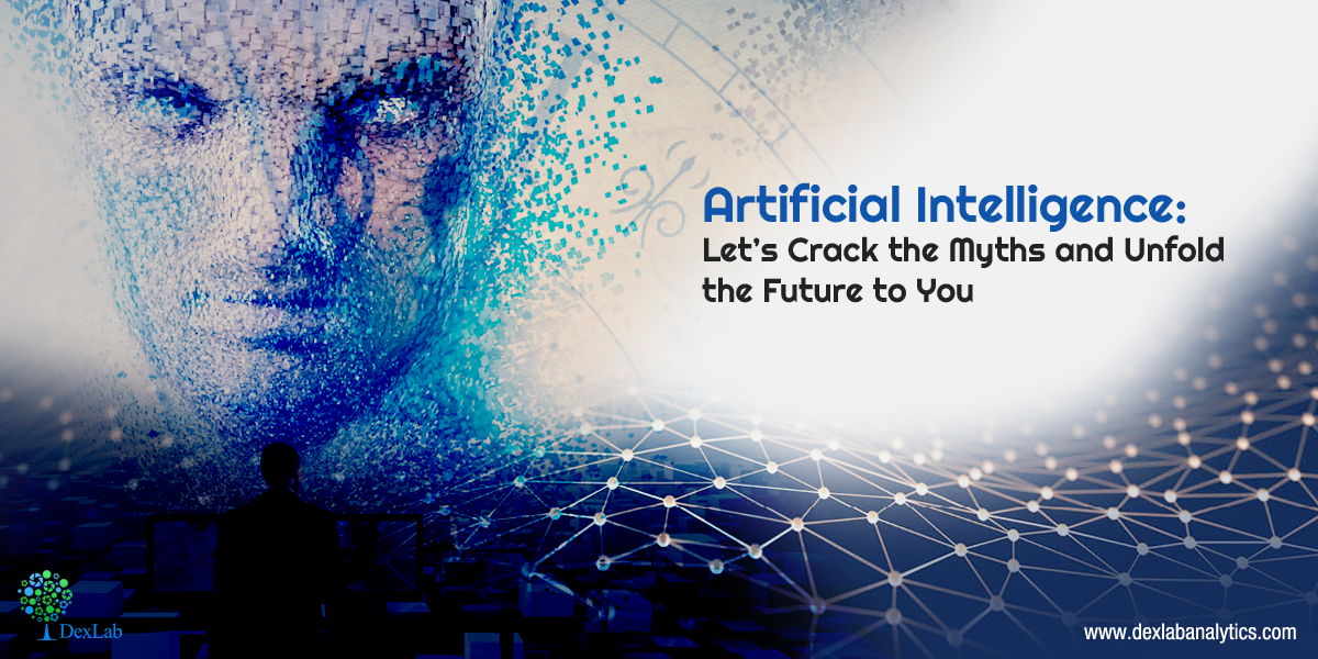 Artificial Intelligence: Let's Crack the Myths and Unfold the Future to You