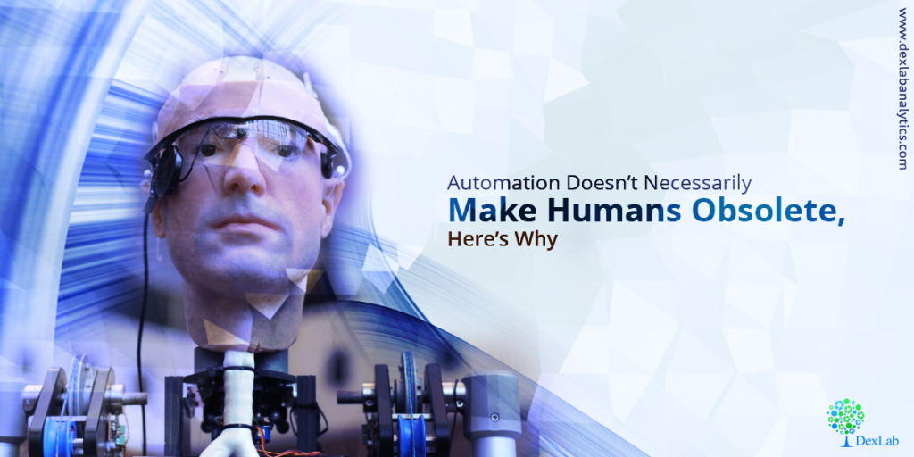 Automation Doesn't Necessarily Make Humans Obsolete, Here's Why