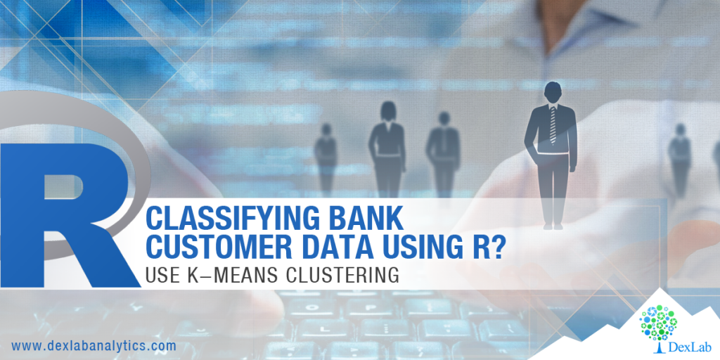 Classifying Bank Customer Data Using R? Use K-means Clustering