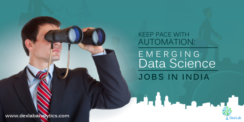 Keep Pace with Automation: Emerging Data Science Jobs in India
