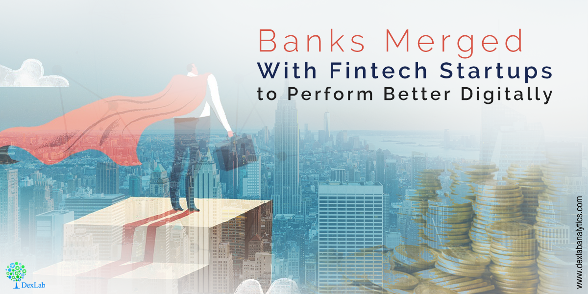 Banks Merged With Fintech Startups to Perform Better Digitally
