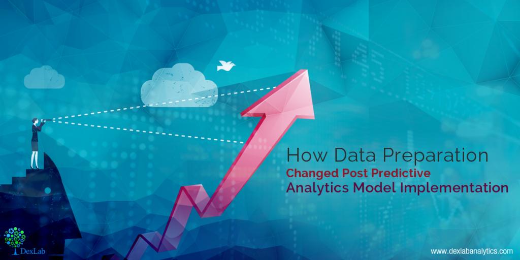 How Data Preparation Changed Post Predictive Analytics Model Implementation