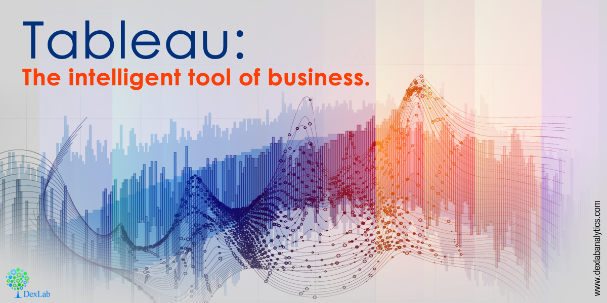 Tableau: The intelligent tool of business.