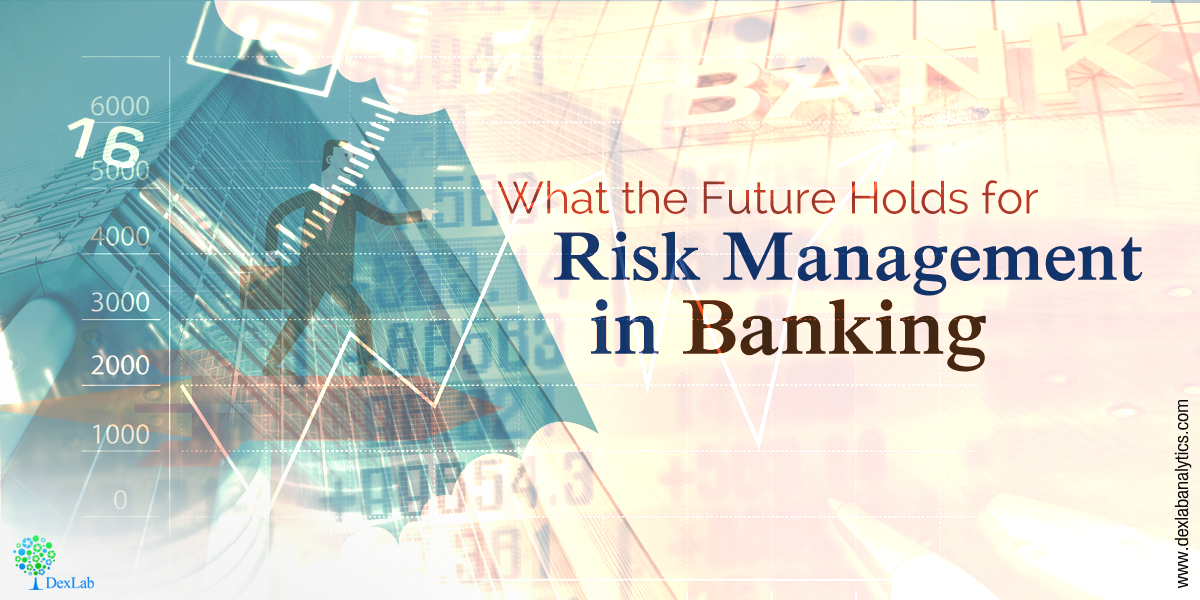What the Future Holds for Risk Management in Banking