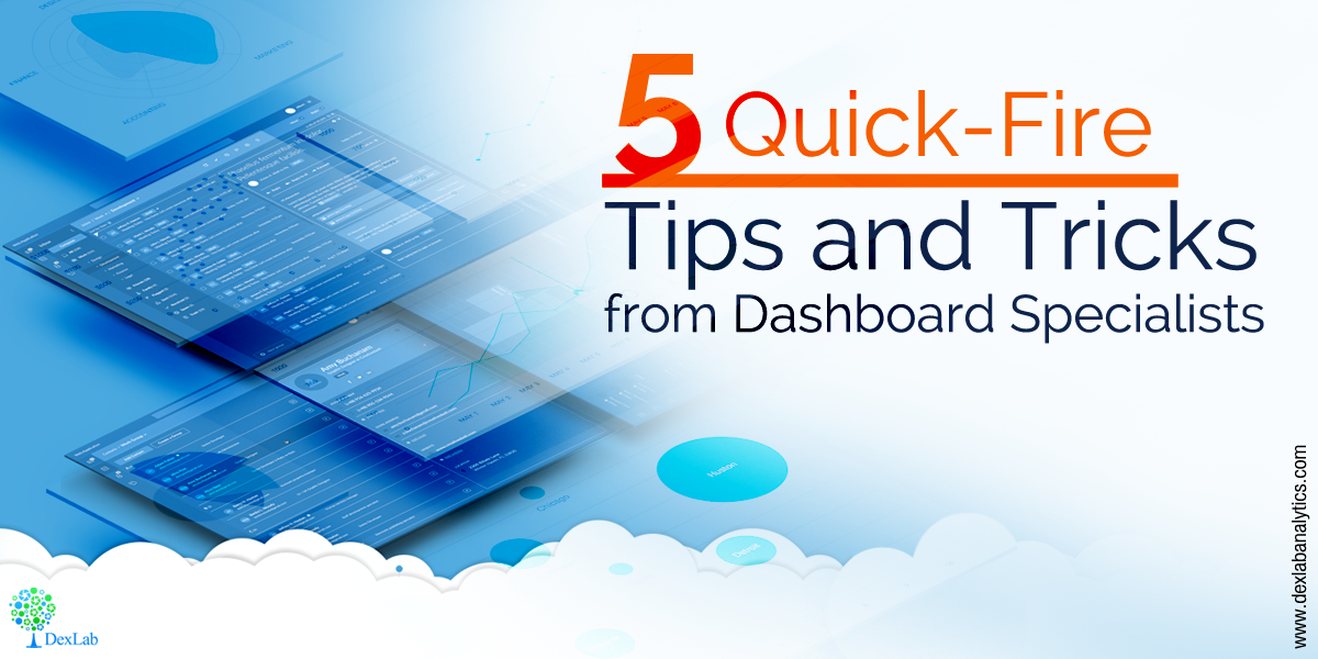 5 Quick-Fire Tips and Tricks from Dashboard Specialists