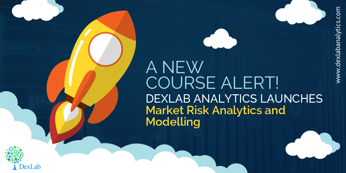 A New Course Alert! DexLab Analytics Launches Market Risk Analytics and Modelling