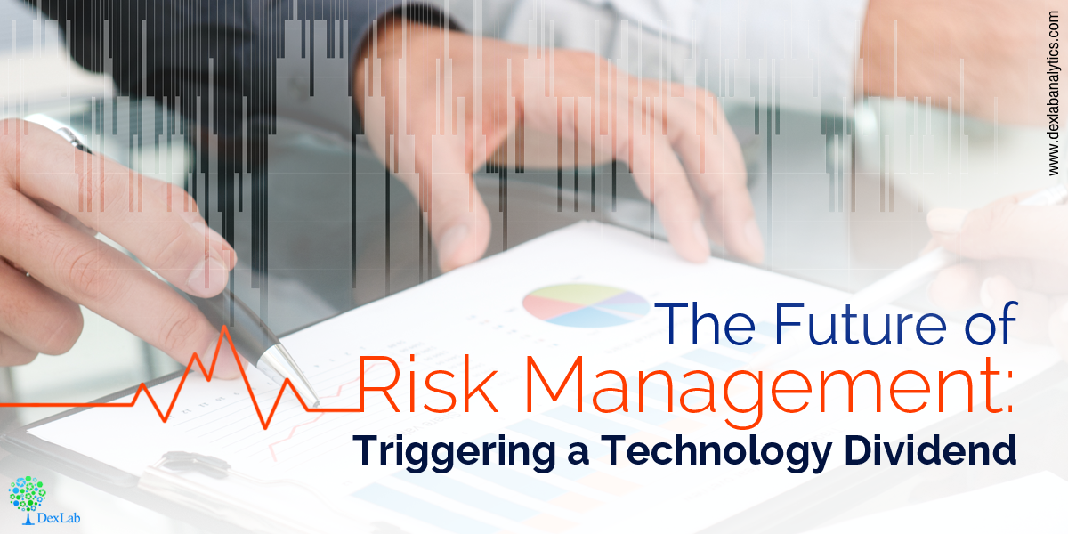 The Future of Risk Management: Triggering a Technology Dividend