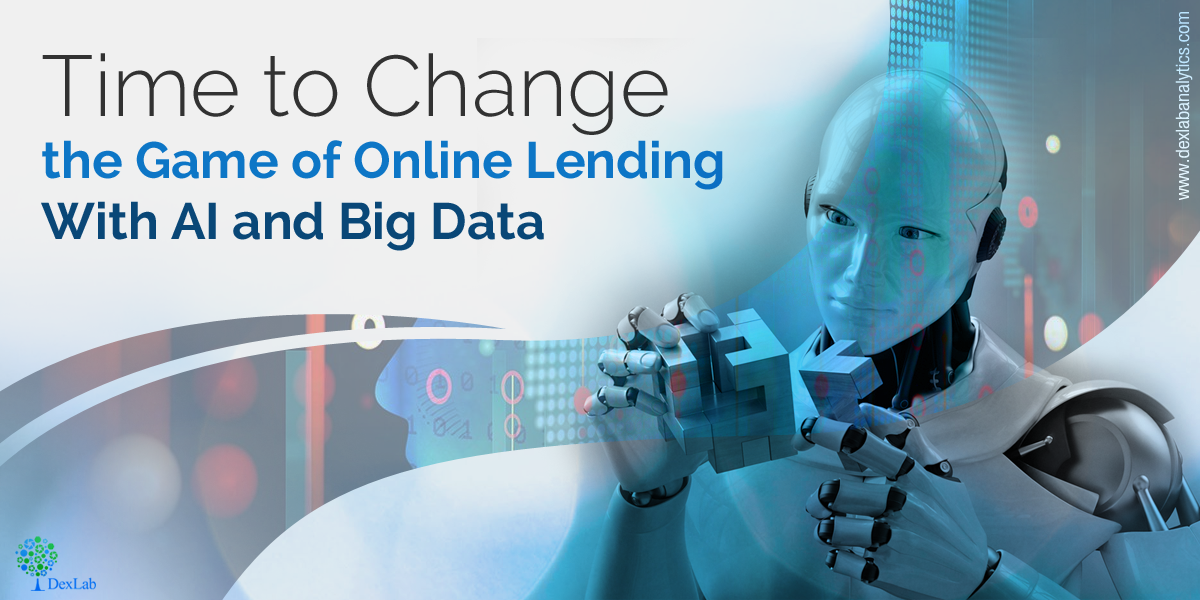 Time to Change the Game of Online Lending With AI and Big Data