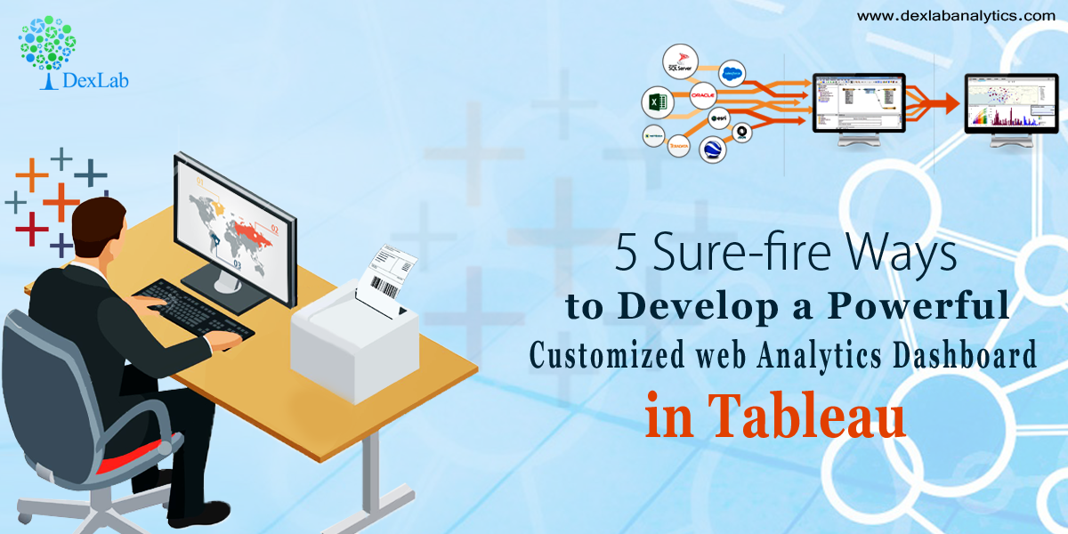 5 Sure-fire Ways to Develop a Powerful Customized Web Analytics Dashboard in Tableau [VIDEO]