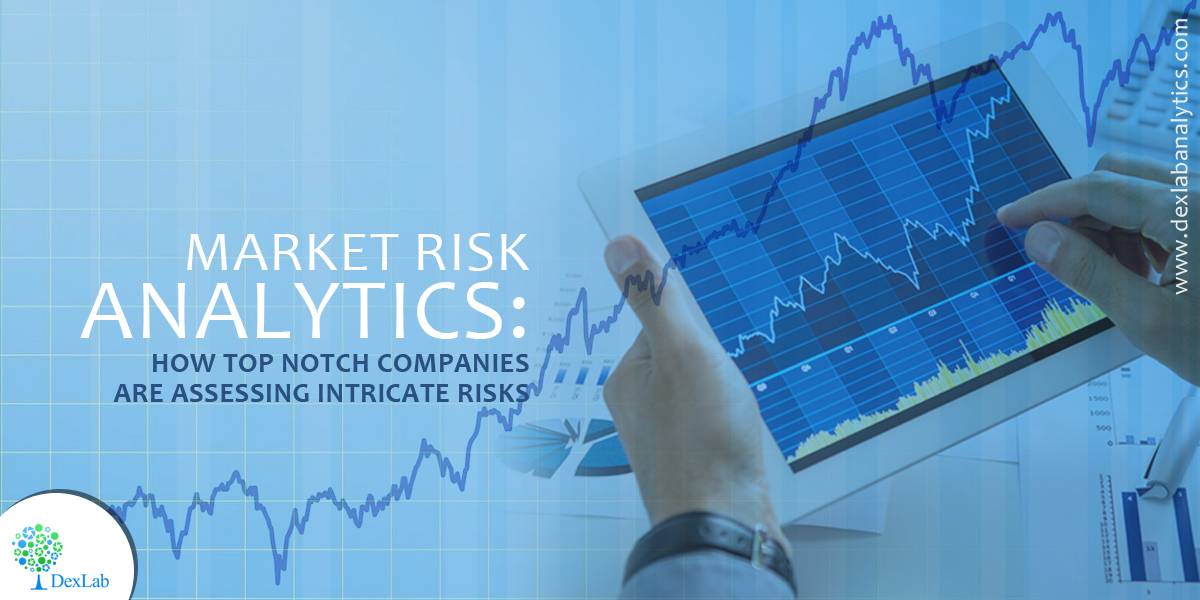 Market Risk Analytics: How Top Notch Companies Are Assessing Intricate Risks​
