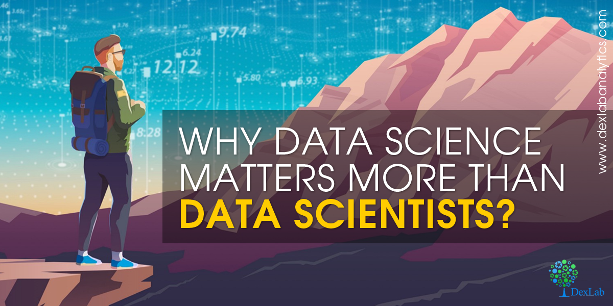 Why Data Science Matters More Than Data Scientists?
