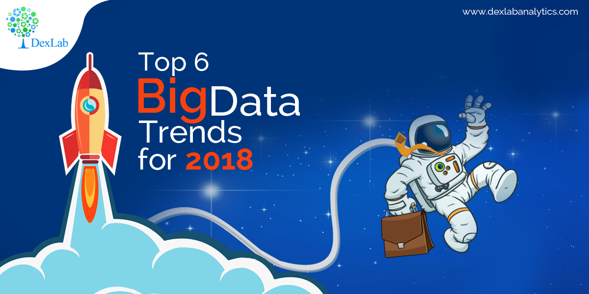 Top 6 Big Data Trends for 2018