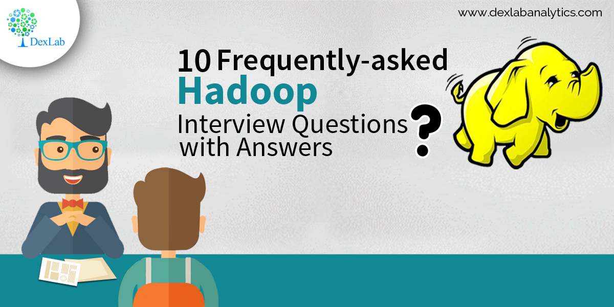 10 frequently asked hadoop interview questions with answers - Frequently Asked Interview Questions And Answers